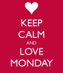 I Love Mondays – Seriously!